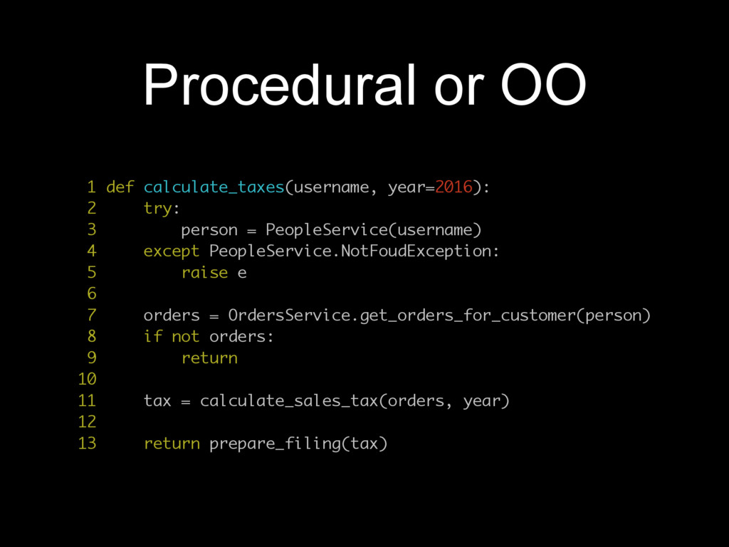 Procedural or OO 1 def calculate_taxes(username...