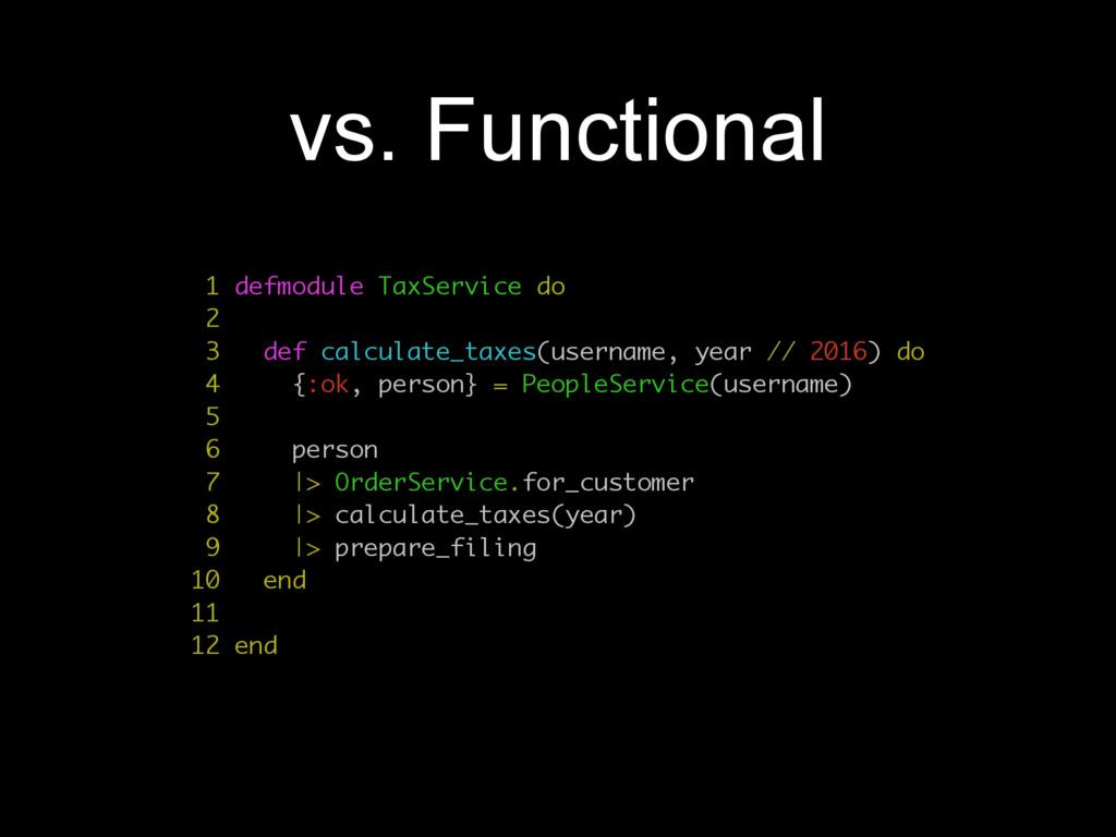 vs. Functional 1 defmodule TaxService do 2 3 de...
