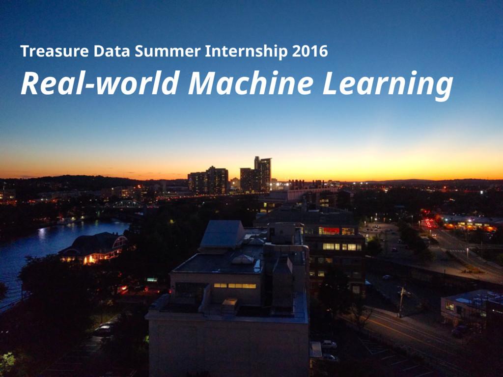 Treasure Data Summer Internship 2016 Real-world...