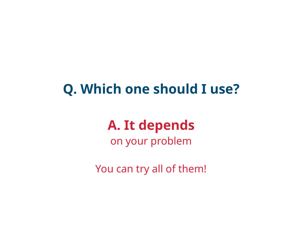 Q. Which one should I use? A. It depends on you...