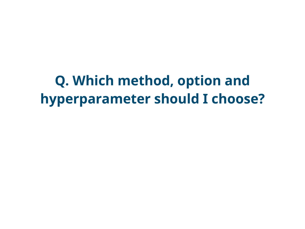 Q. Which method, option and hyperparameter shou...