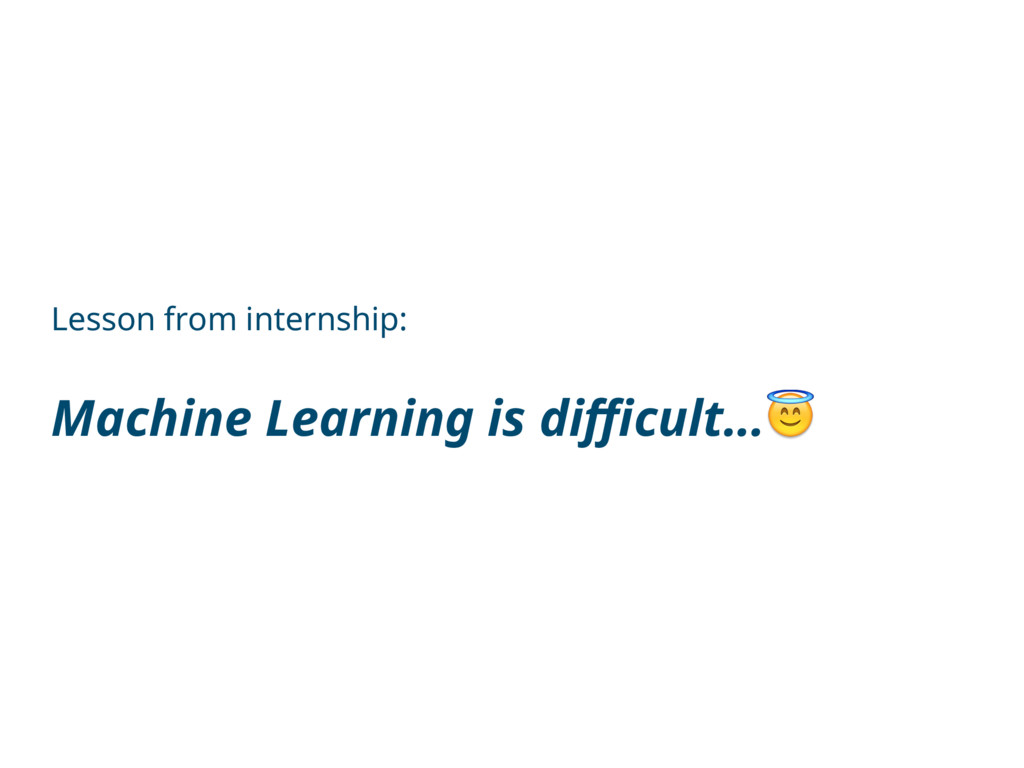Lesson from internship: Machine Learning is diffi...
