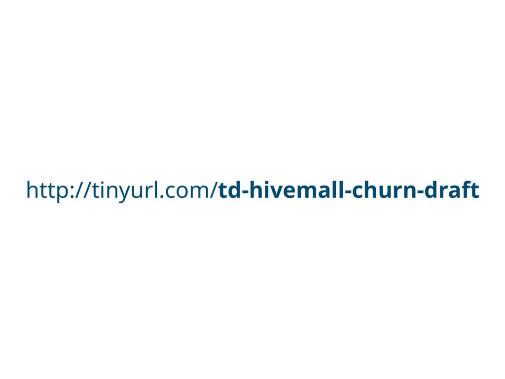 http://tinyurl.com/td-hivemall-churn-draft