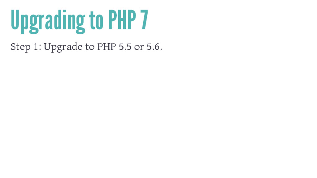 Upgrading to PHP 7 Step 1: Upgrade to PHP 5.5 o...