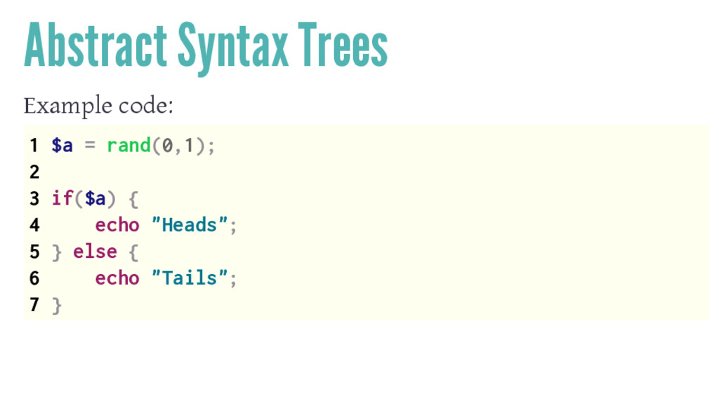 Abstract Syntax Trees Example code: 1 $a = rand...