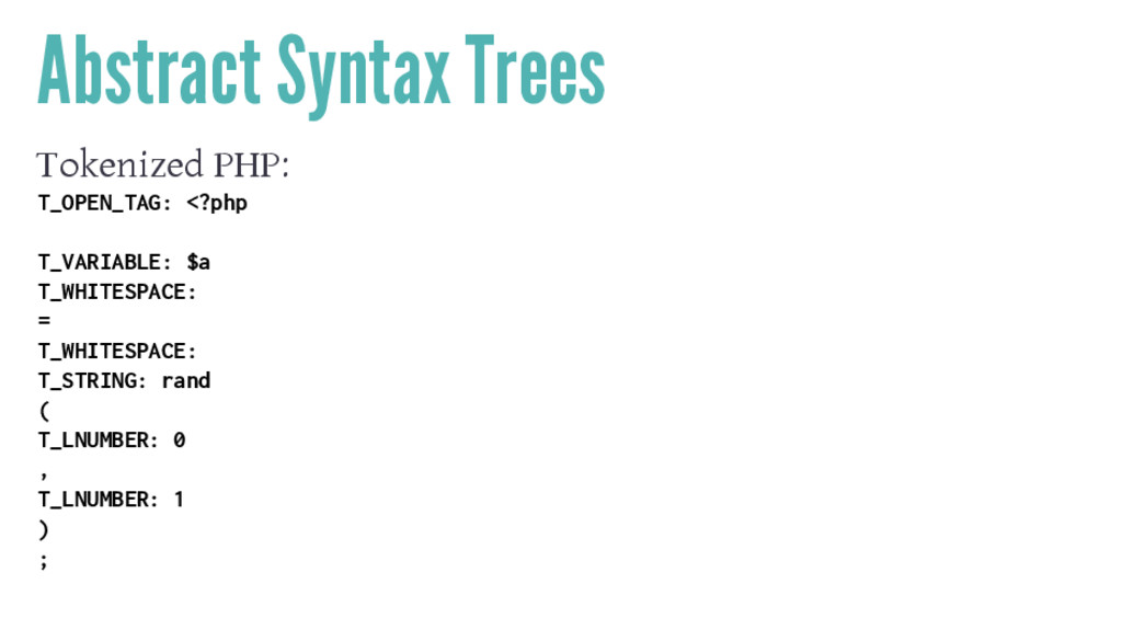 Abstract Syntax Trees Tokenized PHP: T_OPEN_TAG...