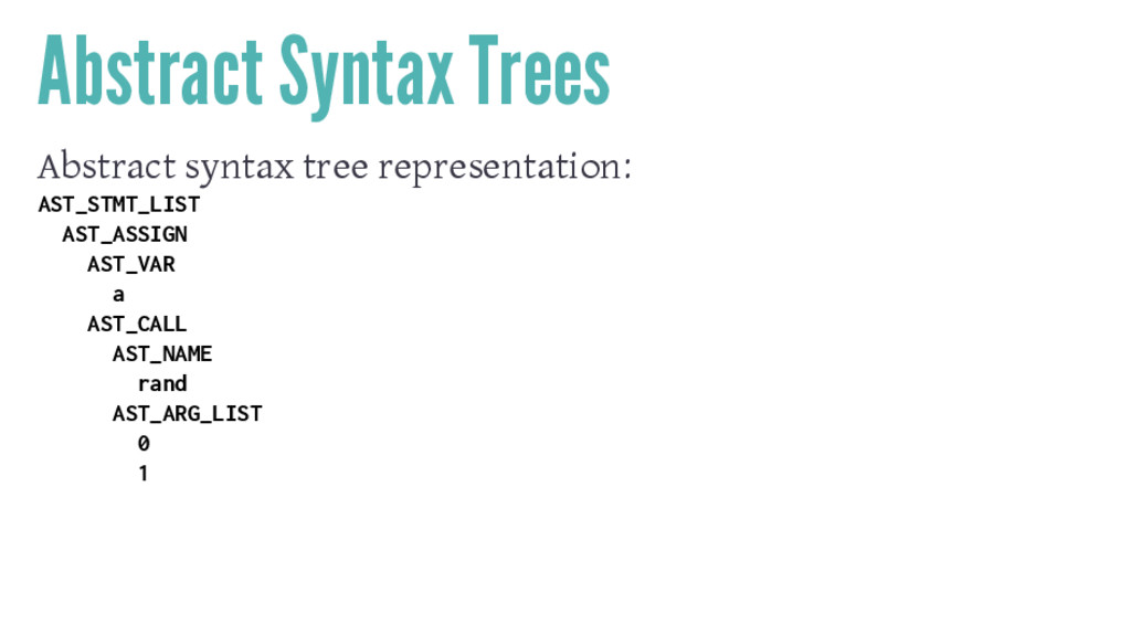 Abstract Syntax Trees Abstract syntax tree repr...