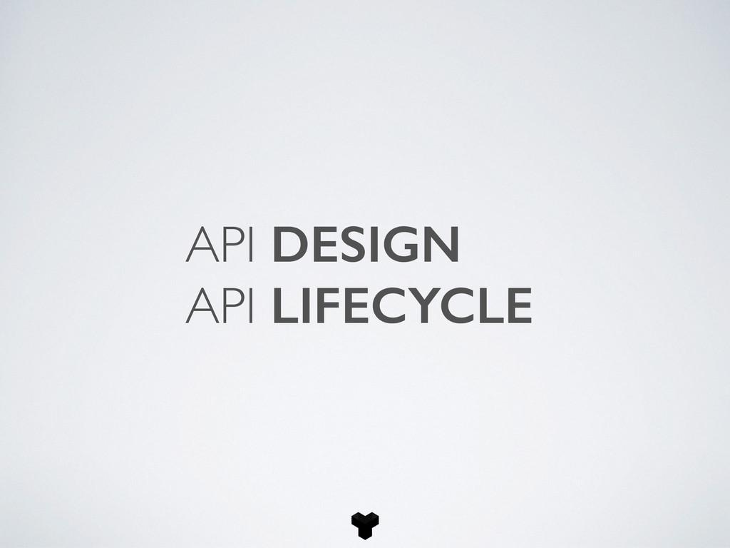 API DESIGN API LIFECYCLE