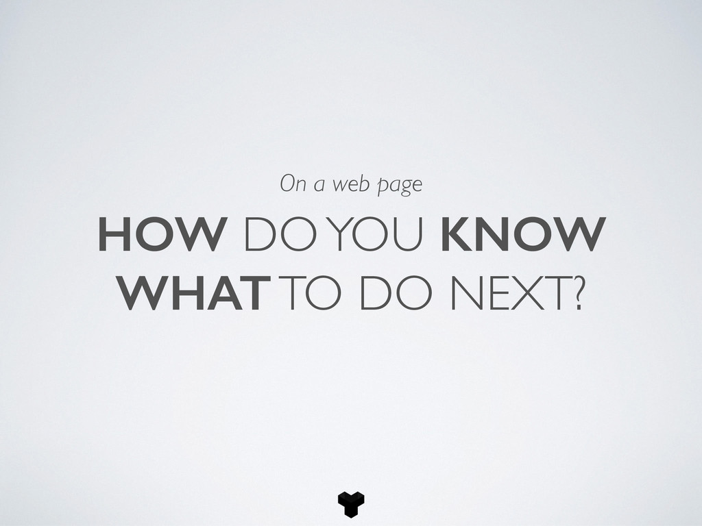 HOW DO YOU KNOW WHAT TO DO NEXT? On a web page