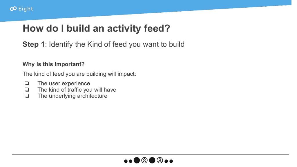 How do I build an activity feed? Step 1: Identi...