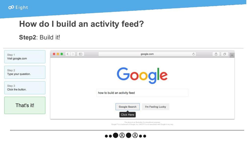 How do I build an activity feed? Step2: Build i...