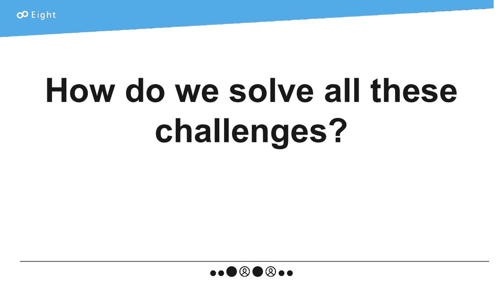 How do we solve all these challenges?