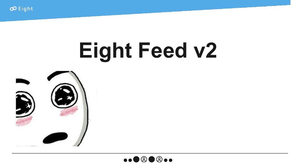 Eight Feed v2