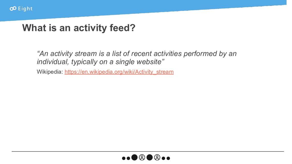 """An activity stream is a list of recent activit..."