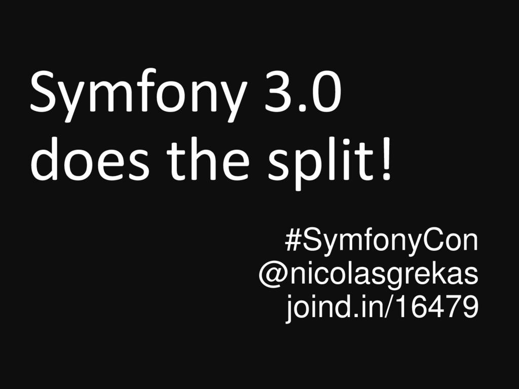 Symfony 3.0 does the split! #SymfonyCon @nicola...