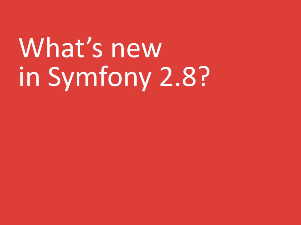 What's new in Symfony 2.8?