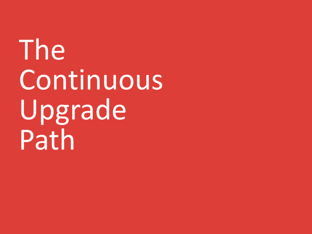 The Continuous Upgrade Path