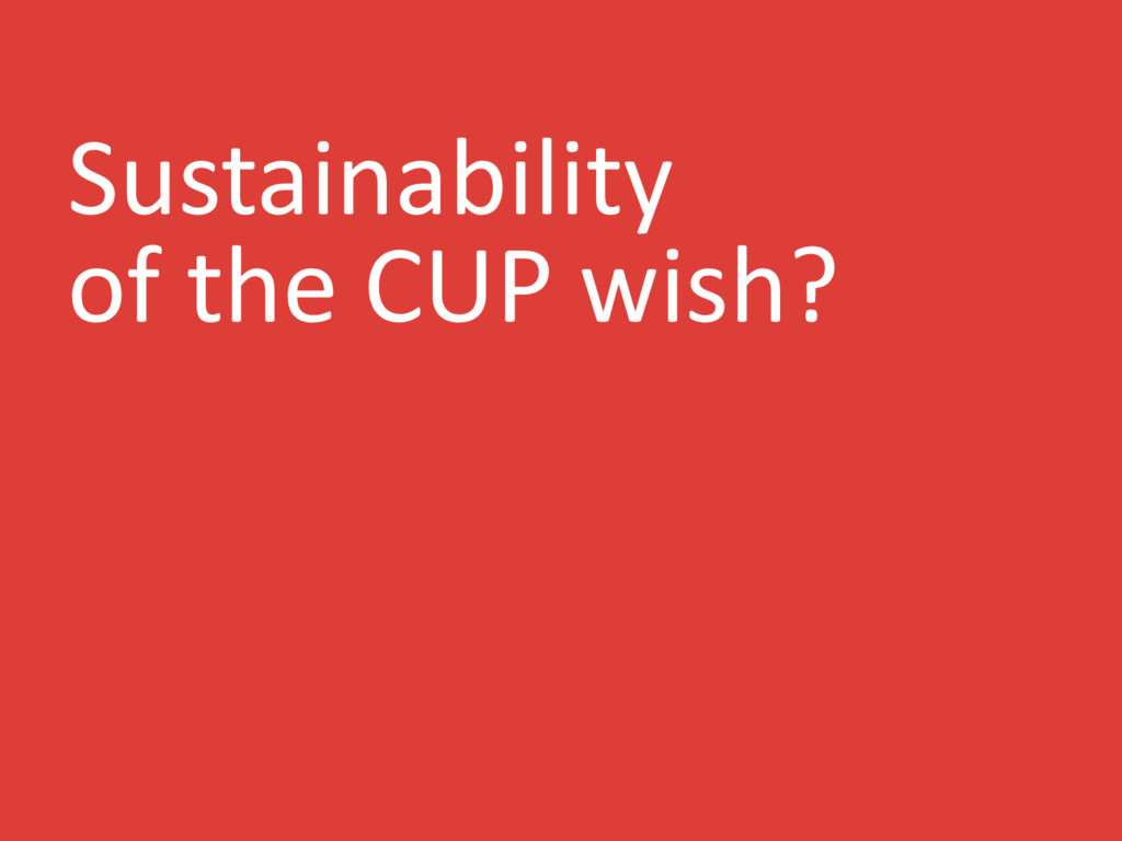 Sustainability of the CUP wish?