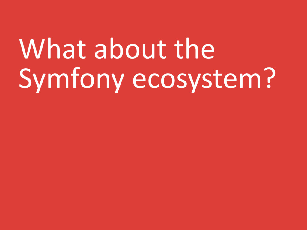What about the Symfony ecosystem?