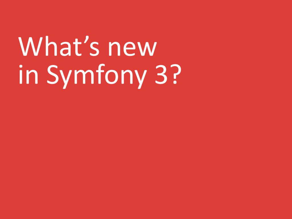 What's new in Symfony 3?