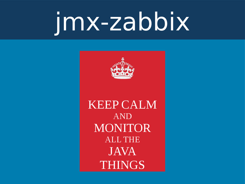 jmx-zabbix KEEP CALM AND MONITOR ALL THE JAVA T...