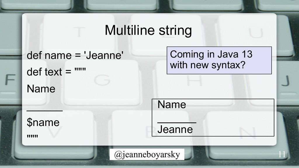 @jeanneboyarsky Multiline string 11 def name = ...