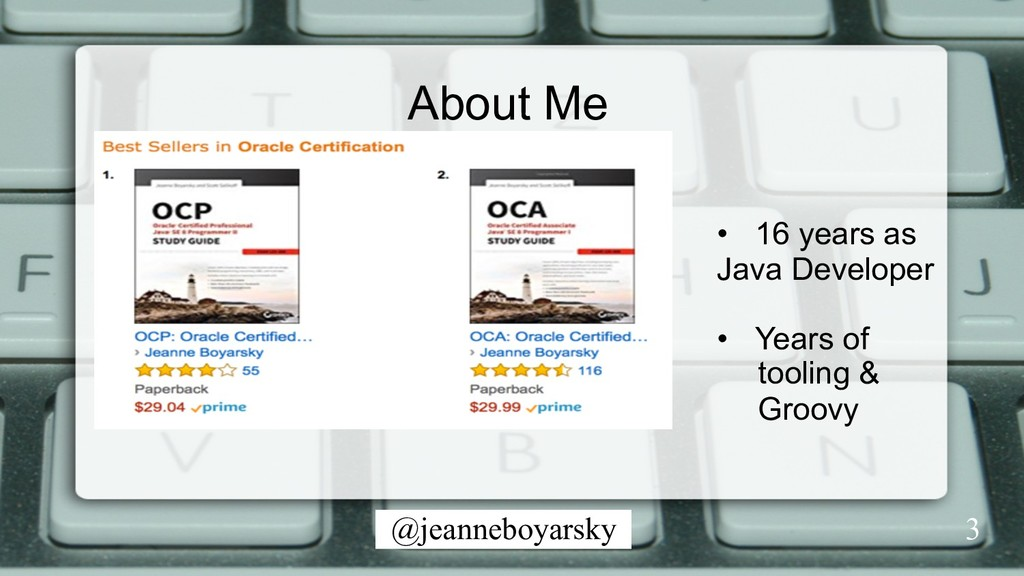 @jeanneboyarsky About Me •  16 years as Java De...