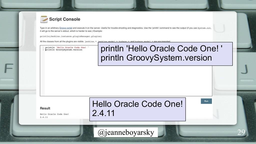 @jeanneboyarsky 29 println 'Hello Oracle Code O...