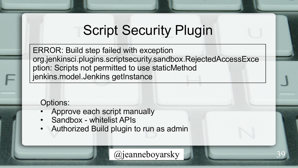 @jeanneboyarsky Script Security Plugin 39 ERROR...