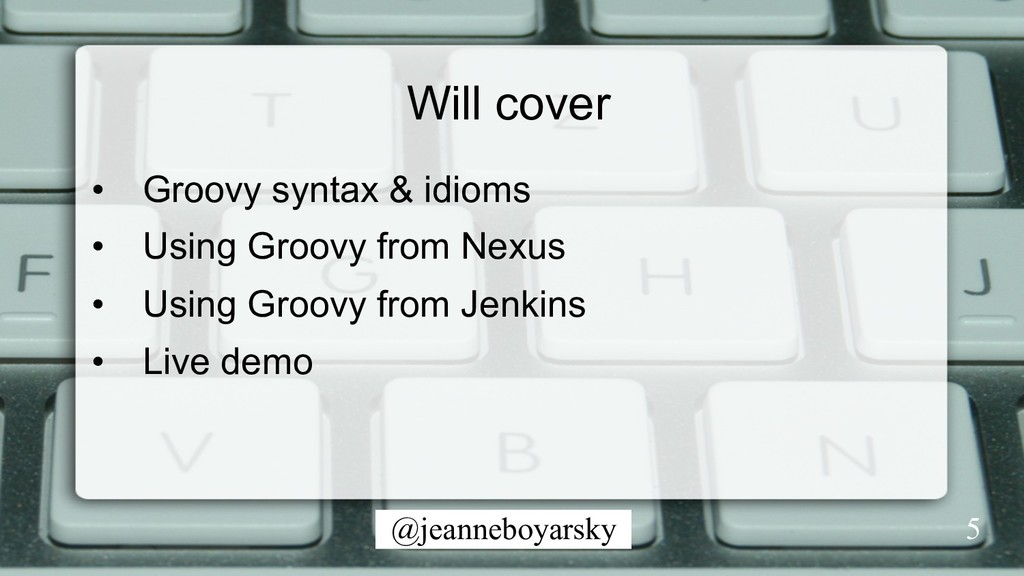 @jeanneboyarsky Will cover • Groovy syntax & i...
