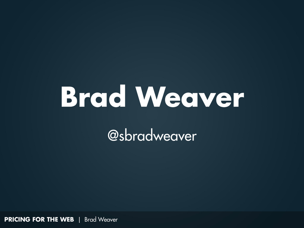 PRICING FOR THE WEB | Brad Weaver Brad Weaver @...