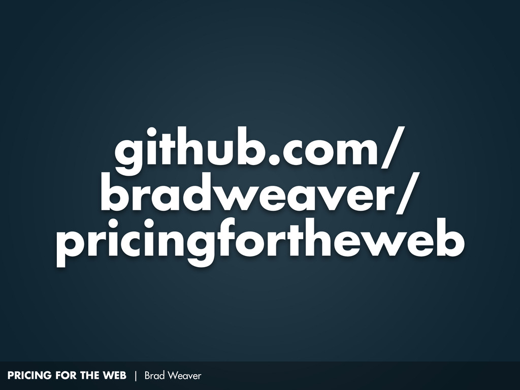PRICING FOR THE WEB | Brad Weaver github.com/ b...