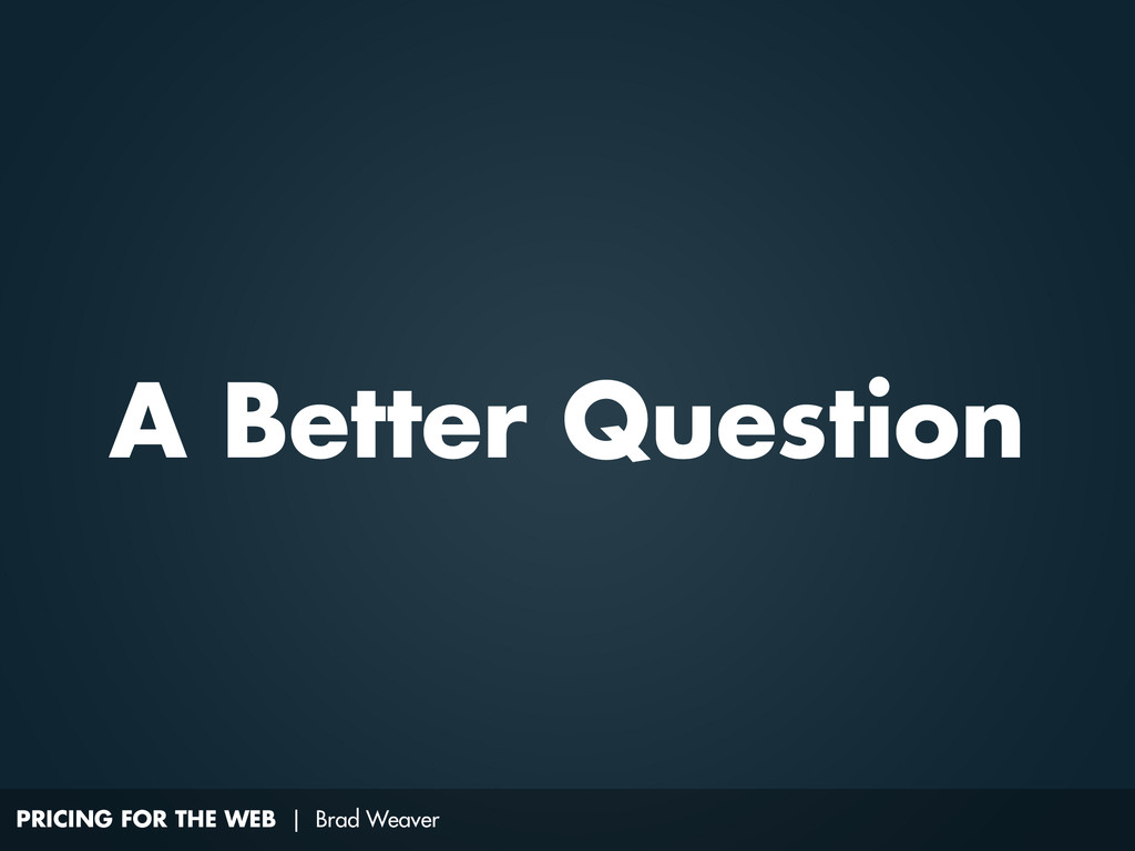 PRICING FOR THE WEB | Brad Weaver A Better Ques...