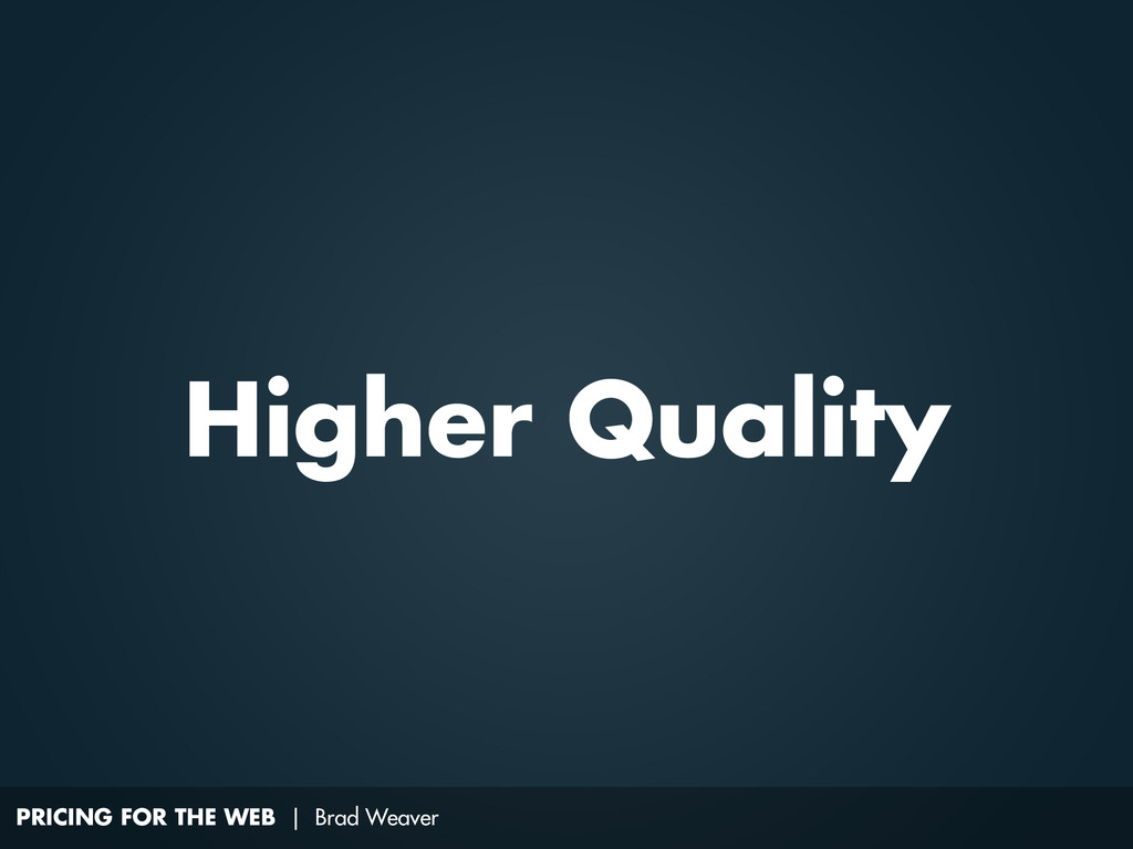 PRICING FOR THE WEB | Brad Weaver Higher Quality