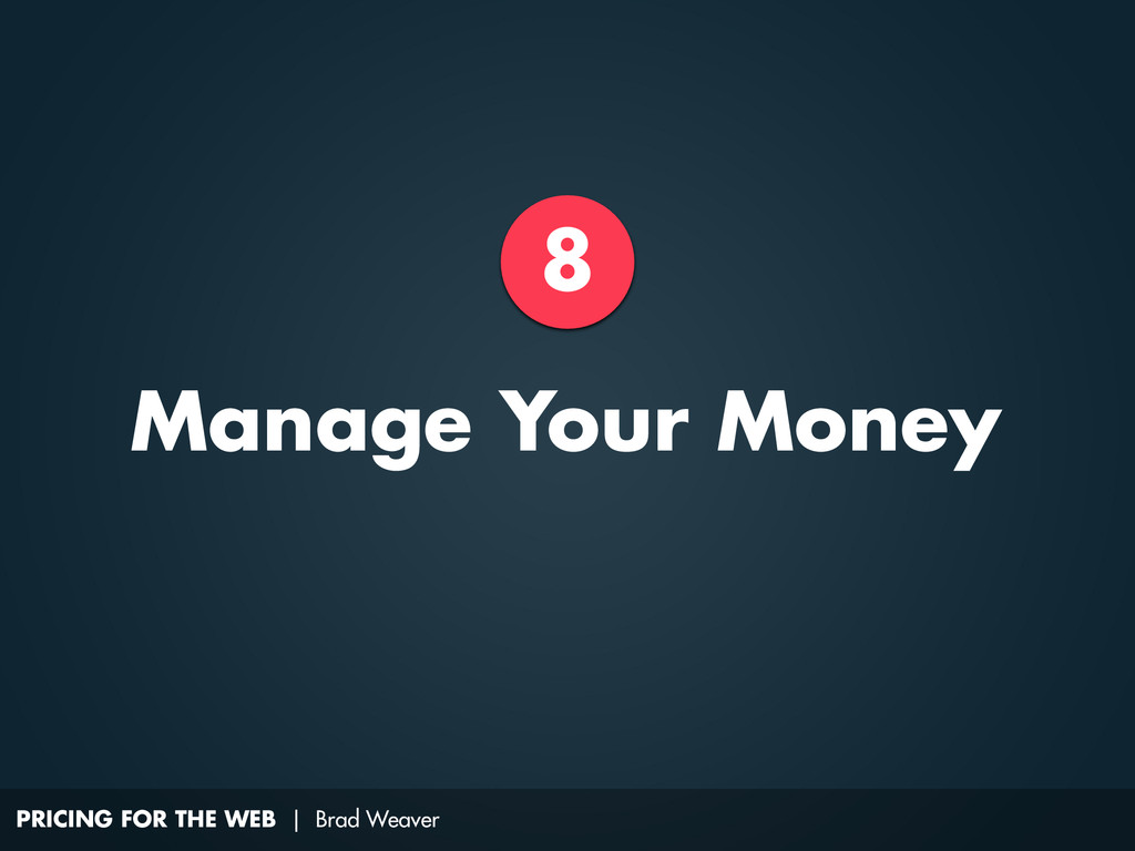 PRICING FOR THE WEB | Brad Weaver 8 Manage Your...