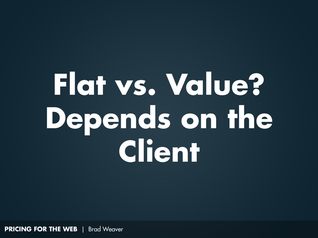 PRICING FOR THE WEB | Brad Weaver Flat vs. Valu...