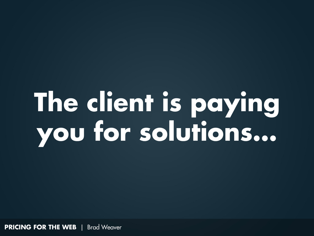 PRICING FOR THE WEB | Brad Weaver The client is...