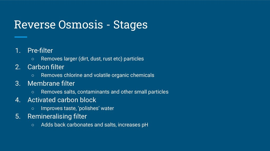 Reverse Osmosis - Stages 1. Pre-filter ○ Removes...
