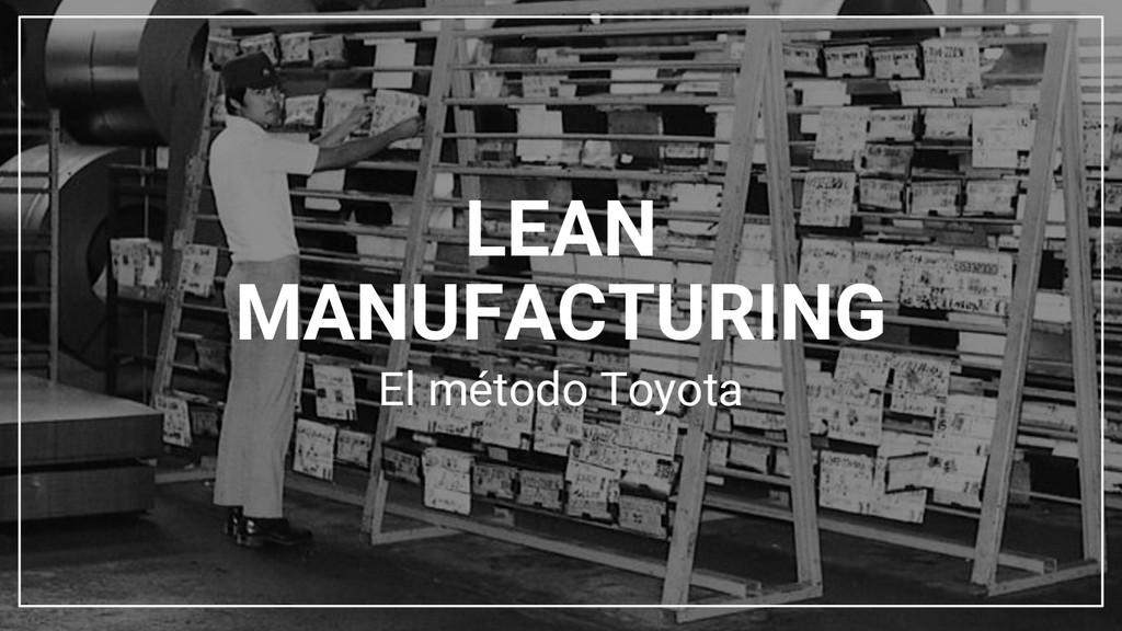 El método Toyota LEAN MANUFACTURING