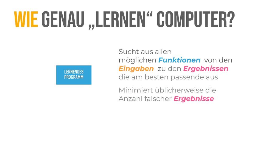 """WIE GENAU """"LERNEN"""" COMPUTER? Sucht aus allen mö..."""