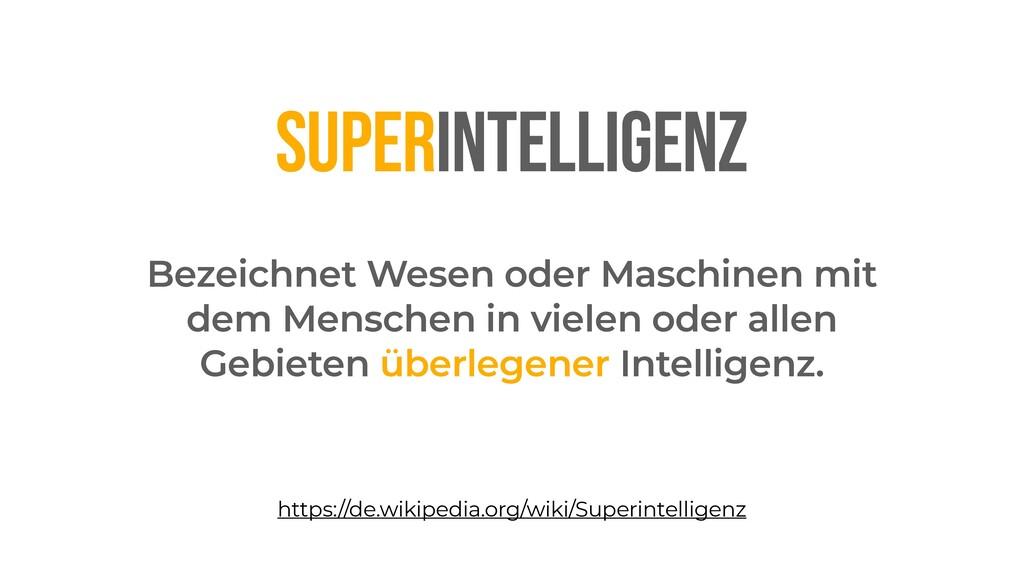 SUPERINTELLIGENZ Bezeichnet Wesen oder Maschine...