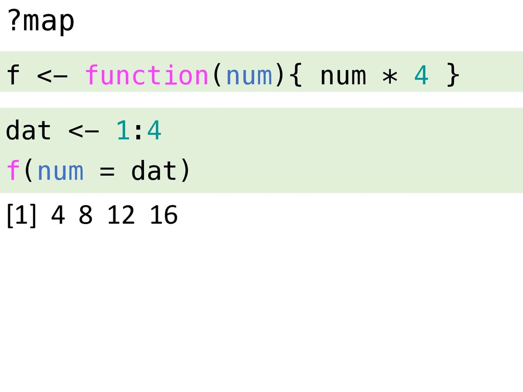 ?map dat <- 1:4 f(num = dat) f <- function(num)...