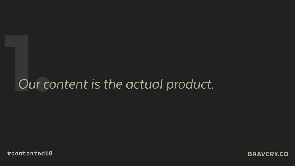 1. Our content is the actual product. BRAVERY.C...