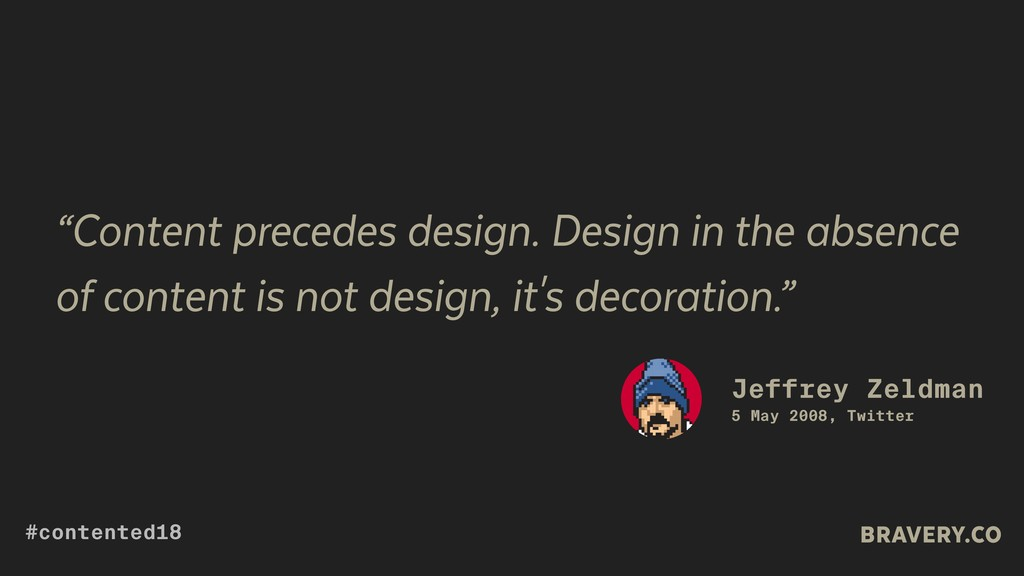 """""""Content precedes design. Design in the absence..."""
