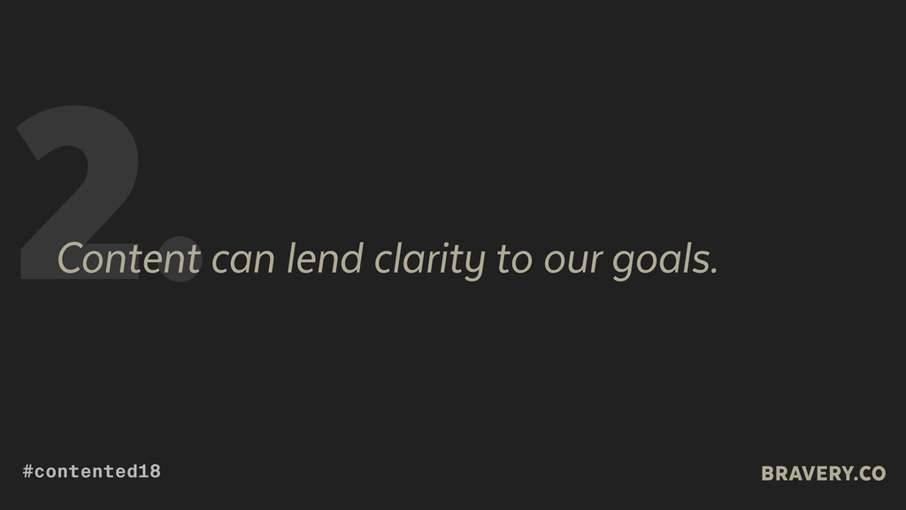 2. Content can lend clarity to our goals. BRAVE...