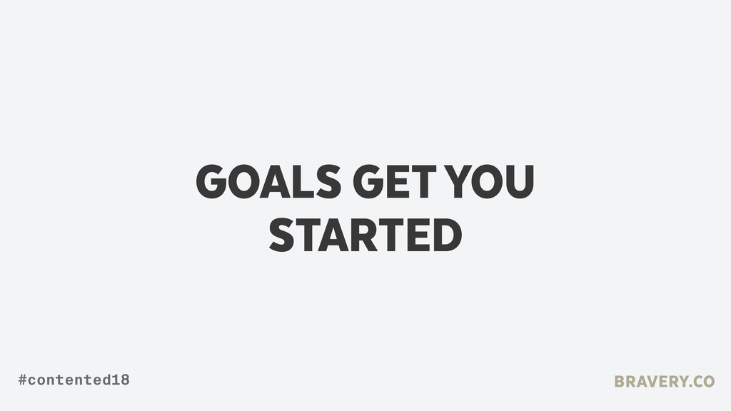 GOALS GET YOU STARTED BRAVERY.CO #contented18