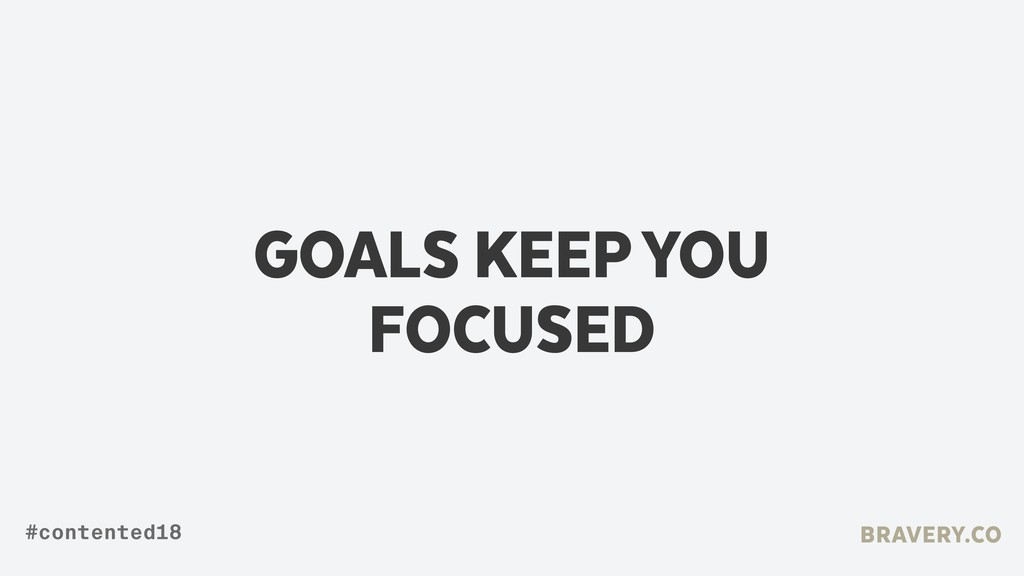 GOALS KEEP YOU FOCUSED BRAVERY.CO #contented18