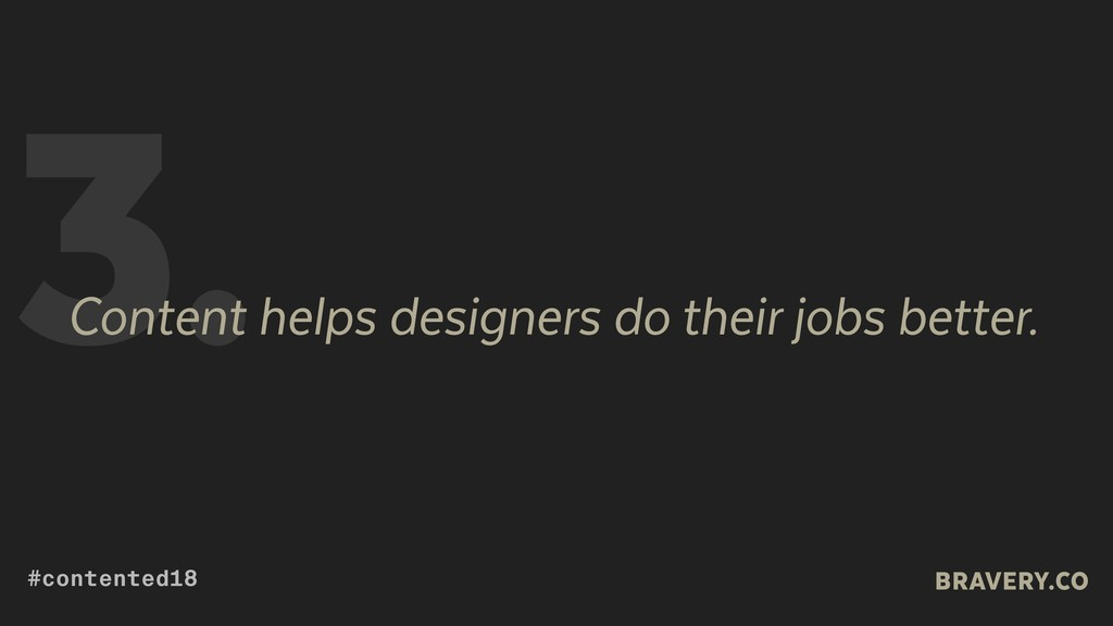 3. Content helps designers do their jobs better...