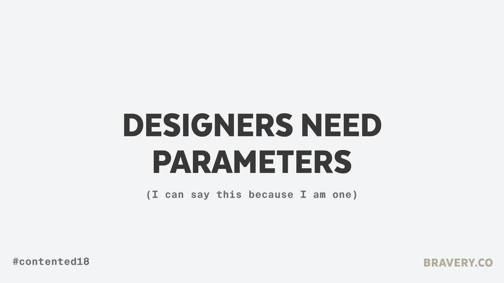 DESIGNERS NEED PARAMETERS BRAVERY.CO #contented...
