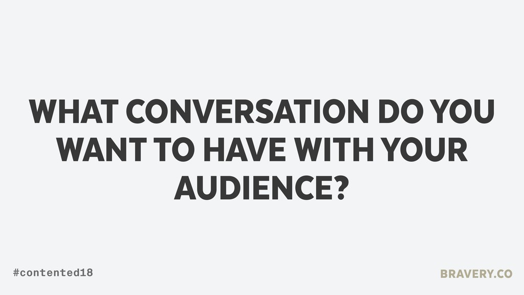 WHAT CONVERSATION DO YOU WANT TO HAVE WITH YOUR...